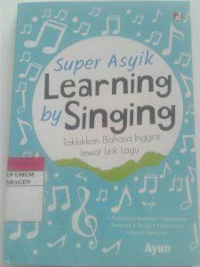 Super Asyik Learning by Singing : Taklukan Bahasa Inggris lewat Lirik Lagu