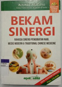 "BEKAM SINERGI ""Rahasia Sinergi Pengobatan Nabi, Medis Modern, dan Traditional Chinese Medicine"